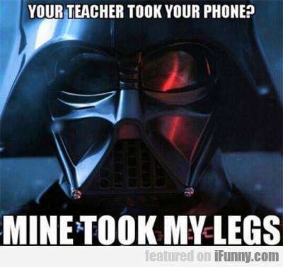 Your Teacher Tok Your Phone?