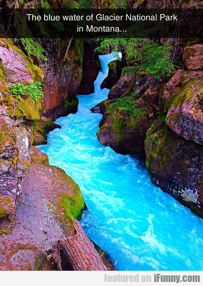 The Blue Water Of Glacier National Park...