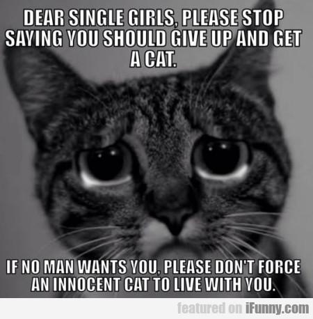 Dear Single Girls, Please Stop