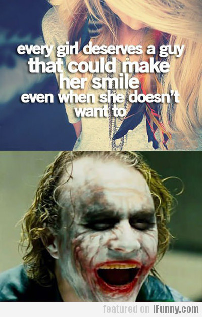 Every Girl Deserves A Guy That Could...