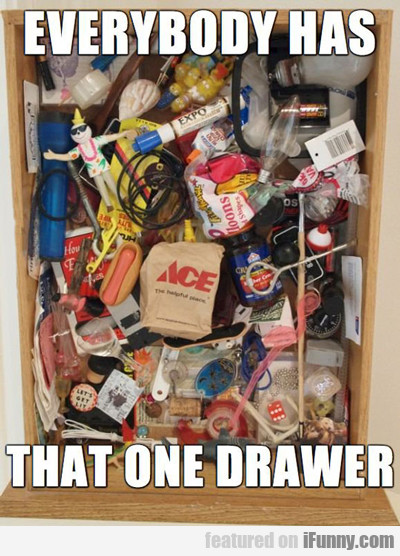 Everybody Has That One Drawer...