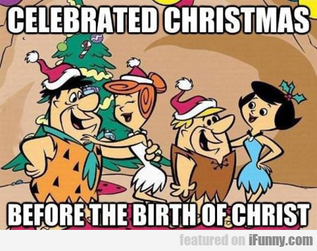 Celebrated Christmas, Before The Birth Of Christ..