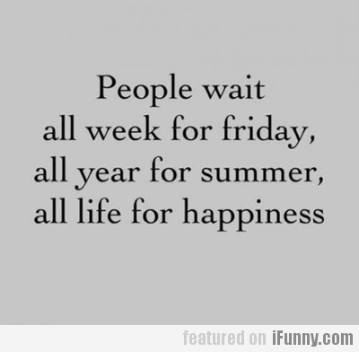 People Wait All Week For Friday...