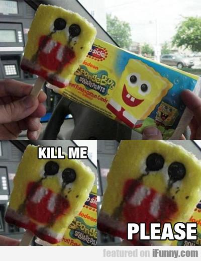Kill Me Please...