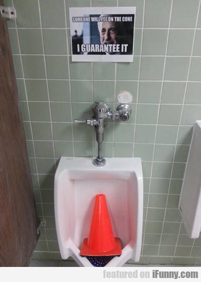 Someone Will Pee On The Cone...