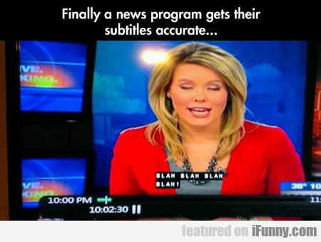 Finally A News Program That Gets The Subtitles...