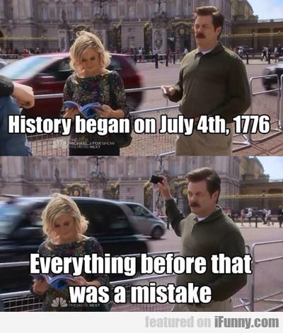 History Began On July 4th, 1776...