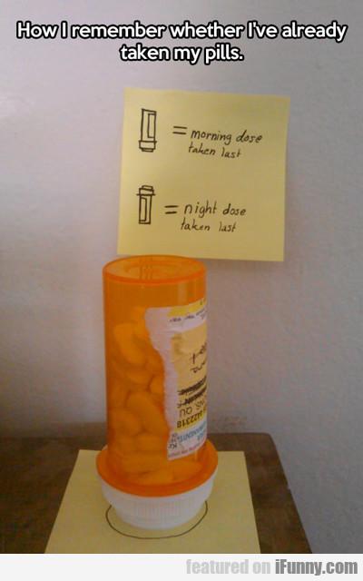 How I Remember If I've Already Taken My Pills...