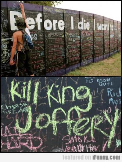 Before I Die I Want To: Kill King Joffery