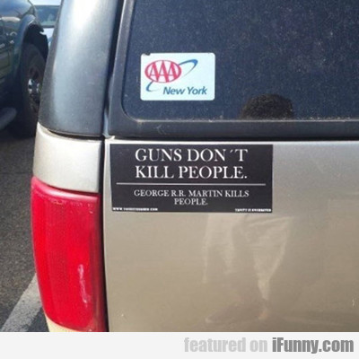 Guns Don't Kill People, Geroge R.r. Martin...