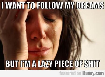 I Want To Follow My Dreams...