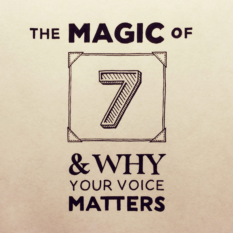 18) The Magic Of 7 & Why Your Voice Matters.