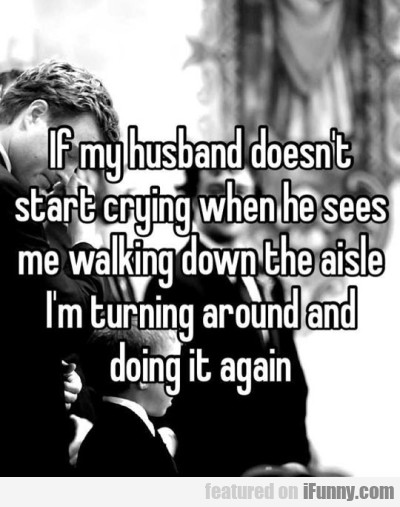 If My Husband Doesn't Start Crying When He..