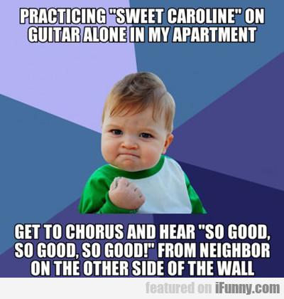 Practicing Sweet Caroline On My Guitar Alone In...