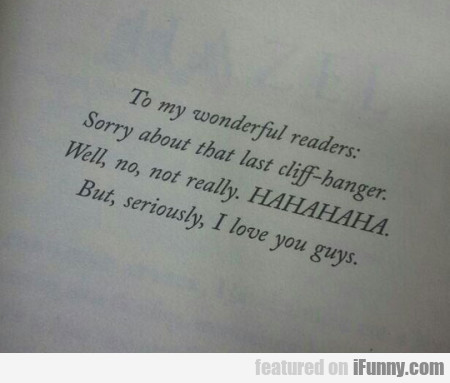 To My Wonderful Readers - Sorry About That Last...