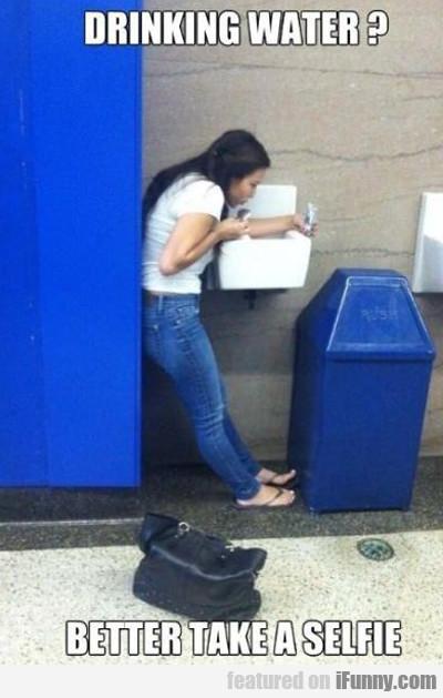 Drinking Water? Better Take A Selfie