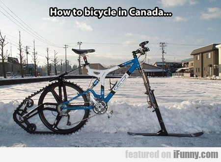 How To Bicycle In Canada...