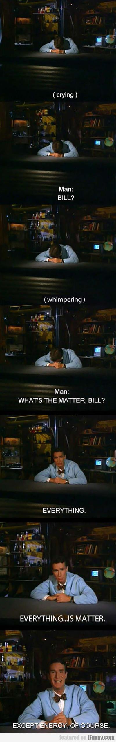 What's The Matter, Bill?