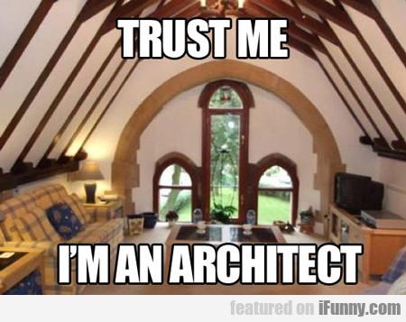 Trust Me, I'm An Architect...