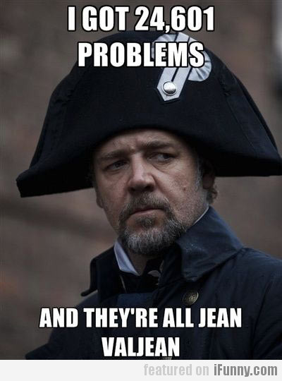 I've Got 24,601 Probelms, And They're All Jean...